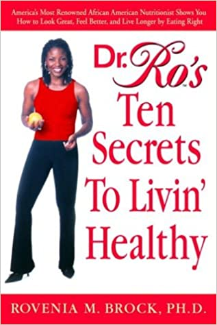 Dr. Ro's Ten Secrets to Livin' Healthy: America's Most Renowned African American Nutritionist Shows You How to Look Great, Feel Better, and Live Longer by Eating Right